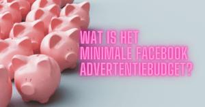 Wat is het minimale facebook advertentiebudget