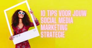 10 tips voor jouw social media marketing strategie